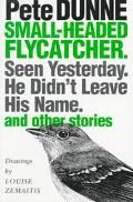 Small-Headed Flycatcher Seen Yesterday. He Didn't Leave His Name. and Other Stories