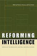 Reforming Intelligence Obstacles to Democratic Control and Effectiveness
