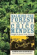 Walking the Forest With Chico Mendes Struggle for Justice in the Amazon