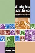 Women Legislators in Central America Politics, Democracy, and Policy