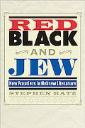 Red, Black, and Jew: New Frontiers in Hebrew Literature (Jewish History, Life, and Culture)