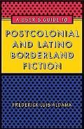 A User's Guide to Postcolonial and Latino Borderland Fiction (Joe R. and Teresa Lozana Long ...