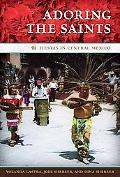 Adoring the Saints: Fiestas in Central Mexico (William & Bettye Nowlin Series in Art, Histor...