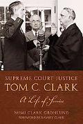 Supreme Court Justice Tom C. Clark: A Life of Service (Texas Legal Studies)