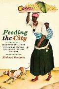 Feeding the City : From Street Market to Liberal Reform in Salvador, Brazil, 1780-1860