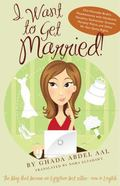 I Want to Get Married! : One Wannabe Bride's Misadventures with Handsome Houdinis, Technicol...