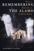 Remembering the Alamo Memory, Modernity, and the Master Symbol
