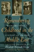 Remembering Childhood in the Middle East Memoirs from a Century of Change
