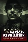 Constructing the Image of the Mexican Revolution : Cinema and the Archive