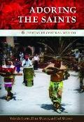 Adoring the Saints : Fiestas in Central Mexico