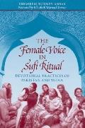 Female Voice in Sufi Ritual : Devotional Practices of Pakistan and India