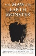 In the Maw of the Earth Monster : Studies of Mesoamerican Ritual Cave Use