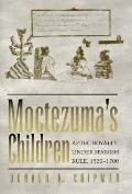 Moctezuma's Children : Aztec Royalty under Spanish Rule, 1520-1700