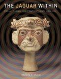 The Jaguar Within: Shamanic Trance in Ancient Central and South American Art (Linda Schele S...