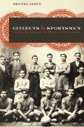 Citizens and Sportsmen : Fútbol and Politics in Twentieth-Century Chile