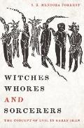 Witches, Whores, and Sorcerers : The Concept of Evil in Early Iran