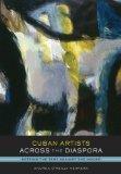 Cuban Artists Across the Diaspora: Setting the Tent Against the House (Joe R. and Teresa Loz...