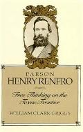 Parson Henry Renfro Free Thinking on the Texas Frontier