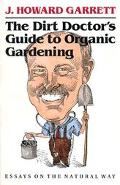 Dirt Doctor's Guide to Organic Gardening: Essays on the Natural Way - J. Howard Garrett - Pa...