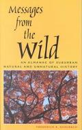 Messages from the Wild An Almanac of Suburban Natural and Unnatural History
