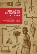Laws of Slavery in Texas : Historical Documents and Essays