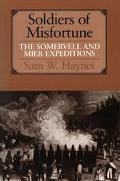 Soldiers of Misfortune The Somervell and Mier Expeditions