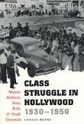 Class Struggle in Hollywood, 1930-1950 Moguls, Mobsters, Stars, Reds, and Trade Unionists