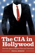 CIA in Hollywood : How the Agency Shapes Contemporary Film and Television