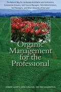 Organic Management for the Professional : The Natural Way for Landscape Architects and Contr...