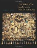 The Worlds of the Moche on the North Coast of Peru (The William and Bettye Nowlin Series in ...
