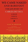 We Came Naked and Barefoot : The Journey of Cabeza de Vaca Across North America
