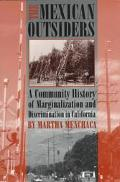 Mexican Outsiders A Community History of Marginalization and Discrimination in California