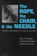 Rope, the Chair, and the Needle Capital Punishment in Texas, 1923-1990