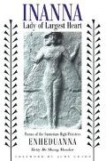 Inanna, Lady of Largest Heart Poems of the Sumerian High Priestess Enheduanna