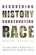 Recovering History, Constructing Race The Indian, Black, and White Roots of Mexican Americans