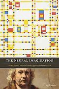 The Neural Imagination: Aesthetic and Neuroscientific Approaches to the Arts (Cognitive Appr...