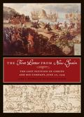 First Letter from New Spain : The Lost Petition of Cort�s and His Company, June 20 1519