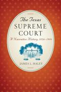 Texas Supreme Court : A Narrative History, 1836-1986