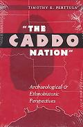 Caddo Nation Archaeological and Ethnohistoric Perspectives