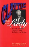 Claytie and the Lady Ann Richards, Gender, and Politics in Texas