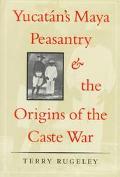 Yucatan's Maya Peasantry and the Origins of the Caste War