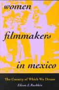Women Filmmakers in Mexico The Country of Which We Dream