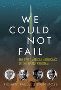 We Could Not Fail : The First African Americans in the Space Program