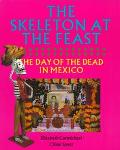 Skeleton at the Feast The Day of the Dead in Mexico