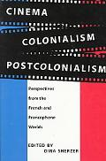 Cinema, Colonialism, Postcolonialism Perspectives from the French and Francophone Worlds