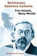 Guillermo Cabrera Infante Two Islands, Many Worlds