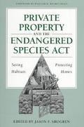 Private Property and the Endangered Species Act Saving Habitats, Protecting Homes
