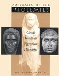 Portraits of the Ptolemies Greek Kings As Egyptian Pharaohs