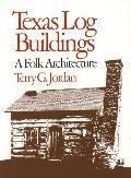 Texas Log Buildings A Folk Architecture