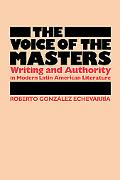 Voice of the Masters: Writing and Authority in Modern Latin American Literature